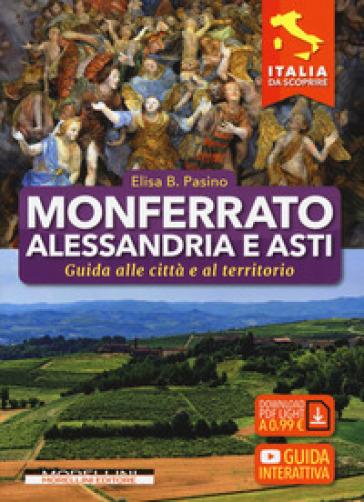 Monferrato, Alessandria e Asti. Guida alle città e al territorio - Elisa B. Pasino |