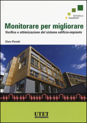 Monitorare per migliorare. Verifica e ottimizzazione del sistema edificio-impianto - Clara Peretti | Jonathanterrington.com