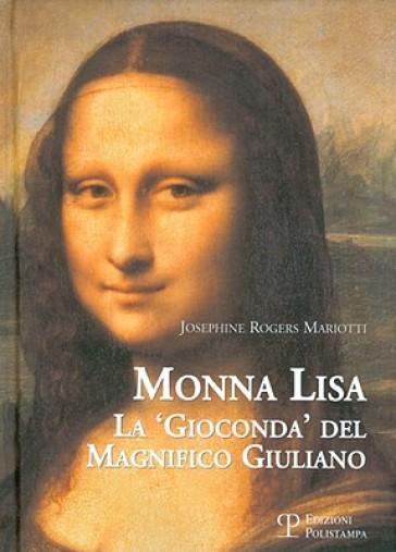 Monna Lisa. La «Gioconda» del magnifico GIuliano - Josephine Rogers Mariotti pdf epub