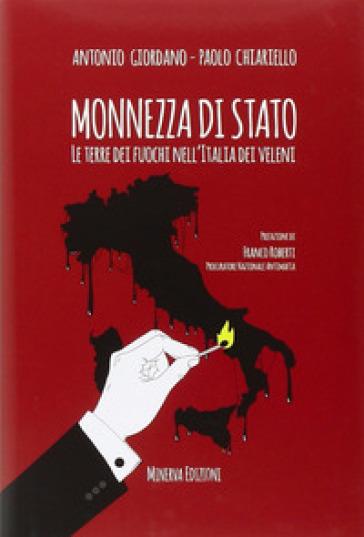 Monnezza di Stato. La Terra dei fuochi nell'Italia dei veleni - Antonio Giordano |