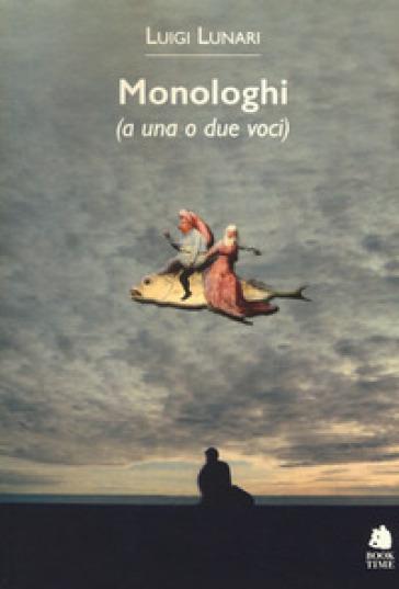 Monologhi (a una o due voci) - Luigi Lunari  