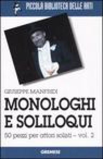 Monologhi e soliloqui. 50 pezzi per attori solisti. 2. - Giuseppe Manfridi | Thecosgala.com