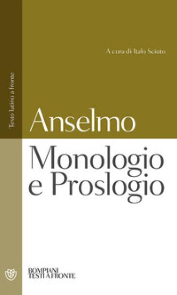 Monologio e Proslogio. Testo latino a fronte - Anselmo d'Aosta (Sant')  