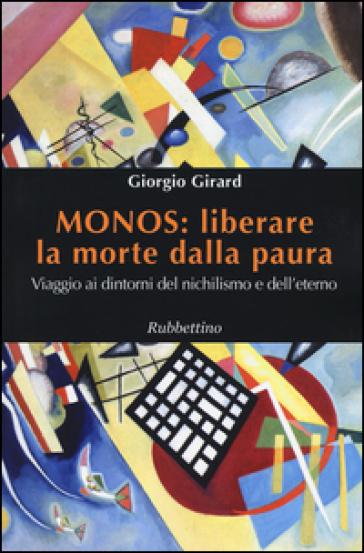Monos: liberare la morte dalla paura. Viaggio ai dintorni del nichilismo e dell'eterno - Giorgio Girard pdf epub