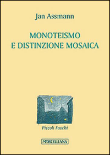 Monoteismo e distinzione mosaica - Jan Assmann | Rochesterscifianimecon.com