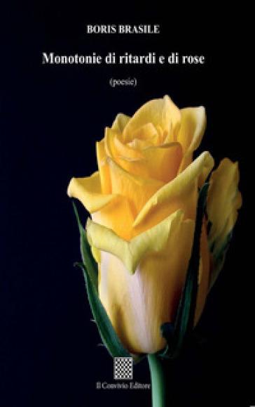 Monotonie di ritardi e di rose - Boris Brasile   Jonathanterrington.com