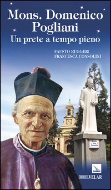 Mons. Domenico Pogliani. Un prete a tempo pieno - Fausto Ruggeri |