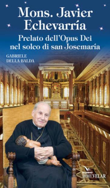 Mons. Javier Echevarria - Gabriele Della Balda | Jonathanterrington.com