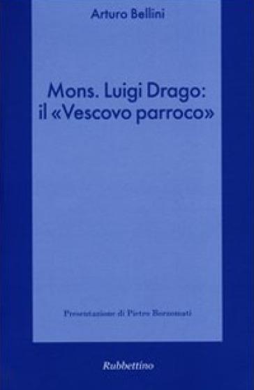 Mons. Luigi Drago: il «vescovo parroco» - Arturo Bellini  