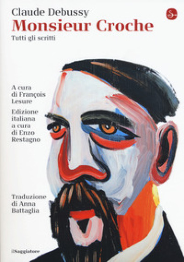 Monsieur Croche. Tutti gli scritti - Claude Debussy  