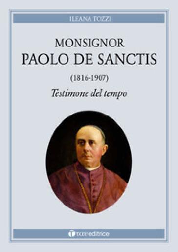 Monsignor Paolo De Sanctis (1816-1907) testimone del tempo - Ileana Tozzi | Kritjur.org