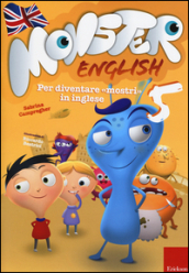 Monster english. Per diventare «mostri» in inglese. Con adesivi. 5.