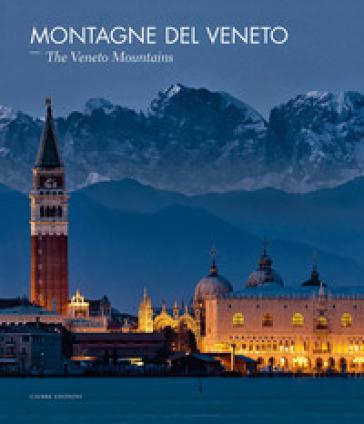 Montagne del Veneto-The Veneto mountains. Ediz. illustrata - Paolo Lazzarin | Rochesterscifianimecon.com
