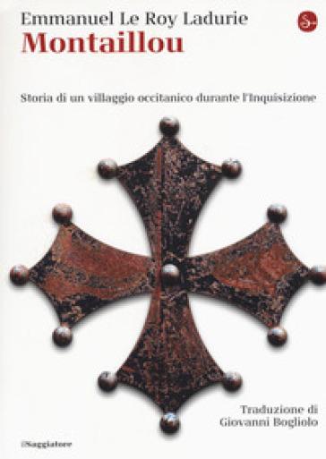 Montaillou. Storia di un villaggio occitanico durante l'Inquisizione - Emmanuel Le Roy Ladurie pdf epub