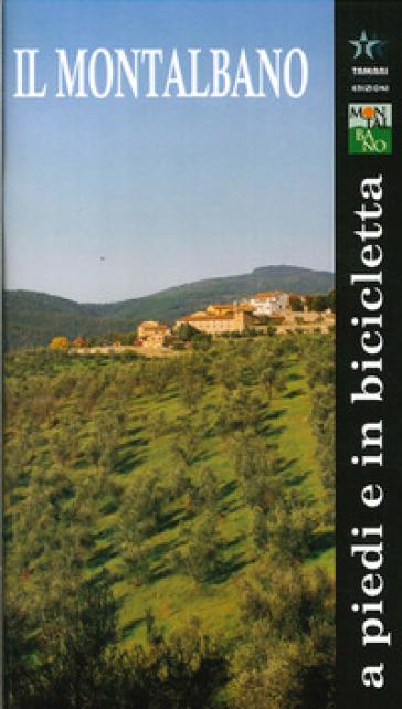 Il Montalbano a piedi e in bicicletta. Montalbano. Geologia, flora, fauna, storia, arte. Itinerari storico naturalistici