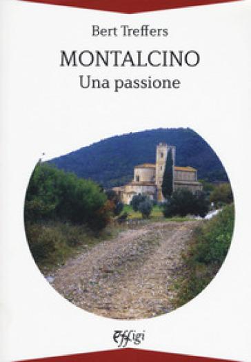 Montalcino. Una passione - Bert Treffers | Rochesterscifianimecon.com