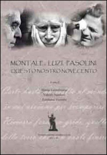 Montale, Luzi, Pasolini. Questo nostro Novecento - Mattia Leombruno  