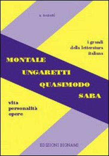 Montale, Ungaretti, Quasimodo, Saba. Vita, personalità, opere - Alfredo Menetti |