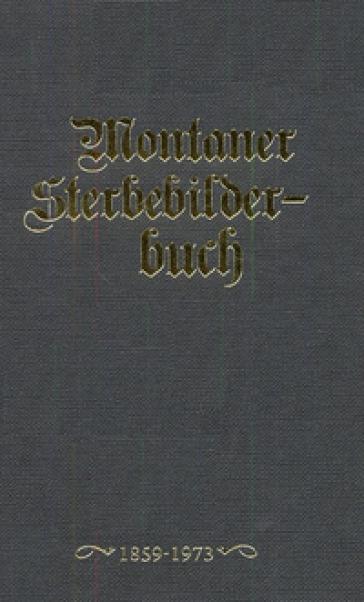 Montaner Sterbebilderbuch. Sterbebilder aus der Pfarre montan von 1858-2012 - Werner Thaler |