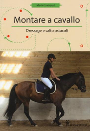 Montare a cavallo. Dressage e altri ostacoli - Muriele Jacquet | Ericsfund.org