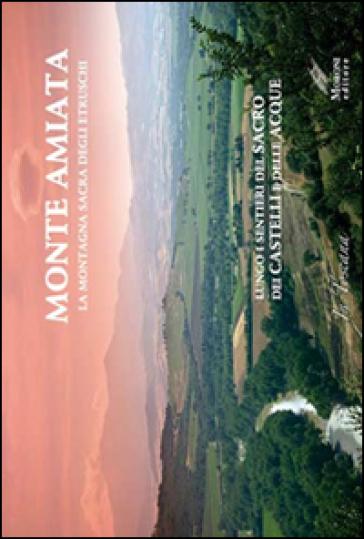 Monte Amiata, la montagna sacra degli etruschi. Lungo i sentieri del sacro e dei Castelli delle Acque. Ediz. multilingue - M. Novella Batini |