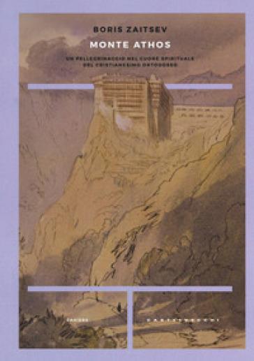 Monte Athos. Un pellegrinaggio nel cuore spirituale del cristianesimo ortodosso - Boris Zaitsev | Kritjur.org