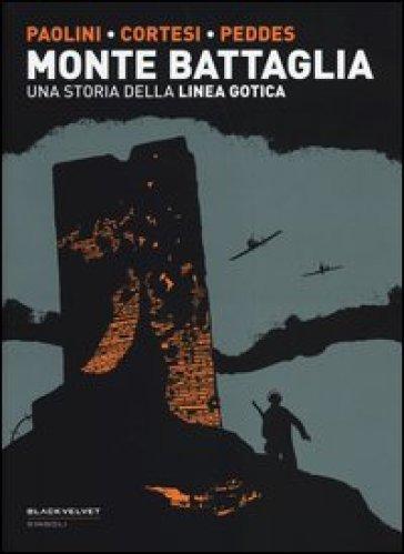 Monte Battaglia. Una storia della linea gotica - Virna Paolini |