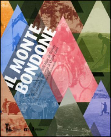 Il Monte Bondone. Storie e memorie dell'Alpe di Trento a 60 anni dall'impresa di Charly Gaul - Alessandro De Bertolini | Rochesterscifianimecon.com