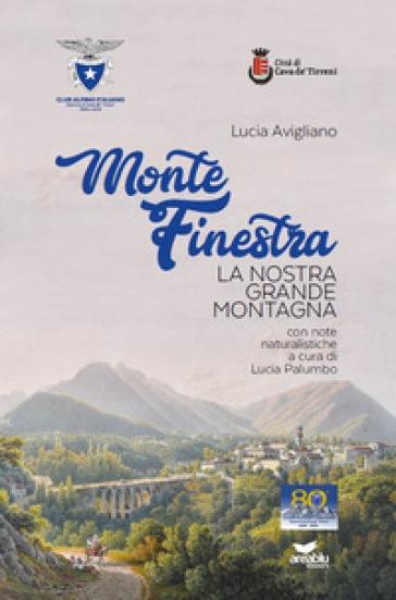 Monte Finestra. La nostra grande montagna - Lucia Avigliano |