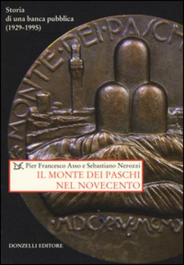 Il Monte dei Paschi nel Novecento. Storia di una banca pubblica (1929-1995) - Pier Francesco Asso |