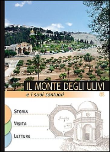 Il Monte degli ulivi e i suoi santuari - E. Alliata |