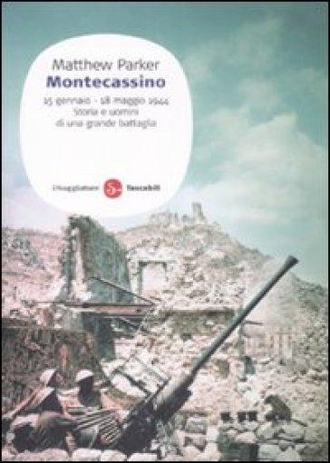 Montecassino. 15 gennaio-18 maggio 1944. Storia e uomini di una grande battaglia - Matthew Parker  