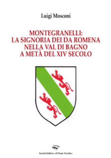 Montegranelli: la Signoria dei Da Romena nella Val di Bagno a metà del XIV Secolo - Luigi Mosconi |