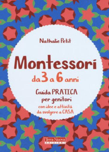 Montessori dai 3 ai 6 anni. Guida pratica per genitori con idee e attività da svolgere a casa - Nathalie Petit | Thecosgala.com