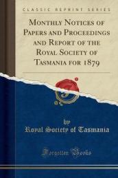 Monthly Notices of Papers and Proceedings and Report of the Royal Society of Tasmania for 1879 (Classic Reprint)