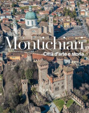 Montichiari. Città d'arte e storia. Ediz. illustrata - Basilio Rodella |