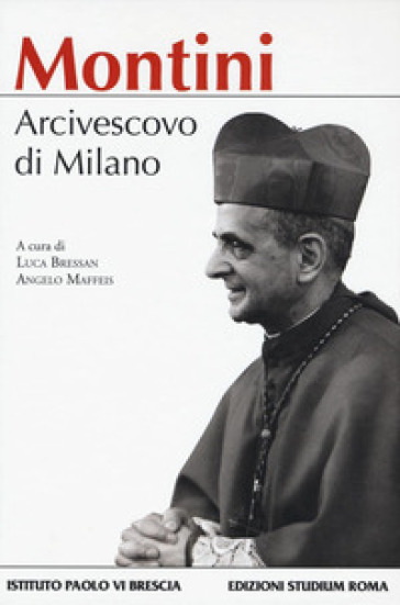 Montini. Arcivescovo di Milano - L. Bressan |