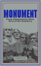 Monument: Words of Four Presidents Who Sculpted America