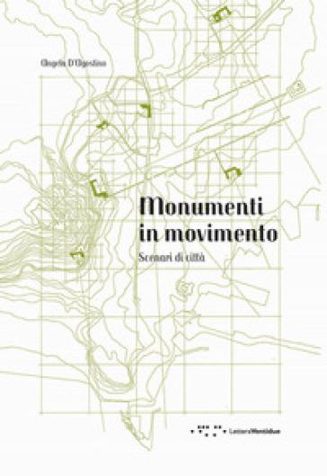 Monumenti in movimento. Scenari di città