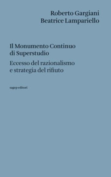 Il Monumento Continuo di Superstudio. Eccesso del razionalismo e strategia del rifiuto - Roberto Gargiani | Jonathanterrington.com