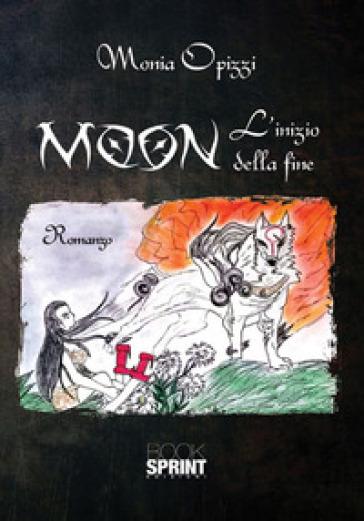 Moon. L'inizio della fine - Monia Opizzi   Rochesterscifianimecon.com
