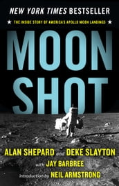 Moon Shot: The Inside Story of America s Apollo Moon Landings