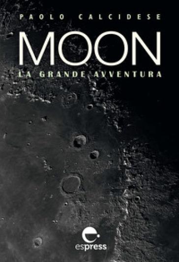 Moon la grande avventura - Paolo Calcidese |