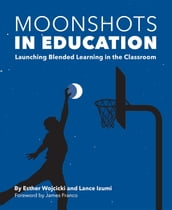 Moonshots in Education: Launching Blended Learning in the Classroom