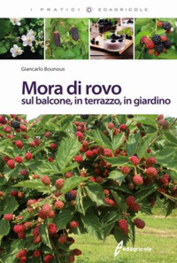 Mora di rovo sul balcone, in terrazzo, in giardino - Giancarlo Bounous pdf epub