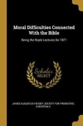 Moral Difficulties Connected with the Bible