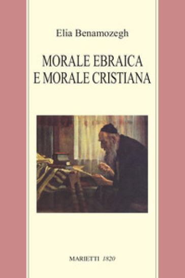 Morale ebraica e morale cristiana - Elia Benamozegh |