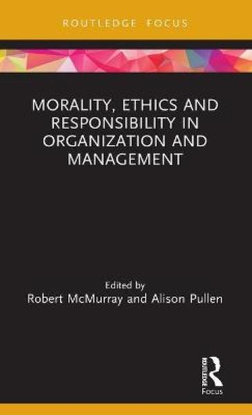 Morality, Ethics and Responsibility in Organization and Management