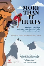 More Than It Hurts...and Other Stories of (Mis)adventure by Womxn Who Climb and Mountaineer