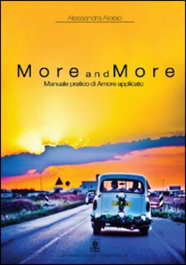 More and more. Manuale pratico di amore applicato - Alessandra Aloisio |